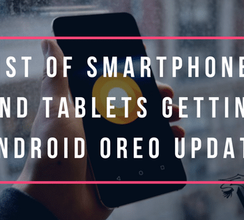 List of Smartphones and Tablets getting Android Oreo Update