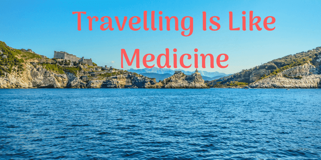 Travelling Is Like Medicine