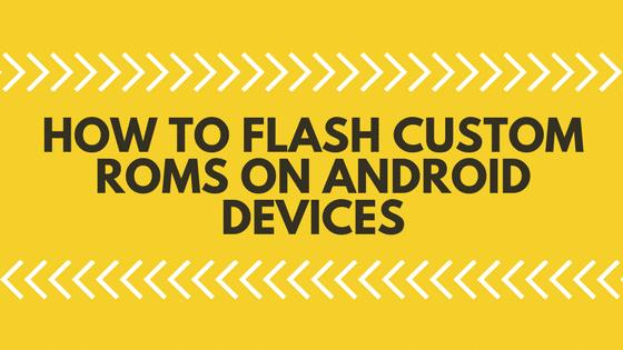 Flash Custom ROM on Android Phones | Custom ROM | Android ROM