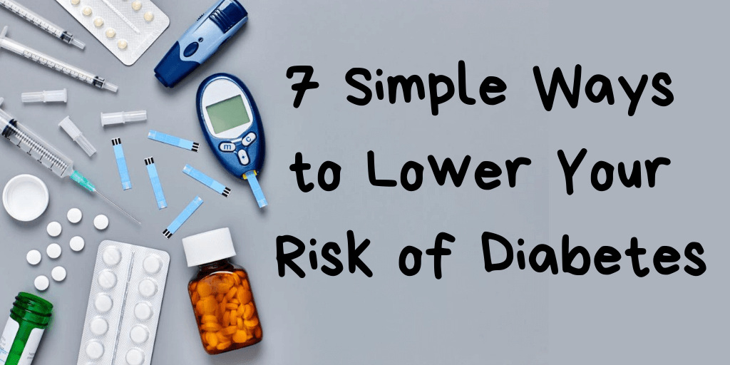 7 Simple Ways to Lower Your Risk of Diabetes