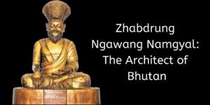 Zhabdrung Ngawang Namgyal_ The Architect of Bhutan