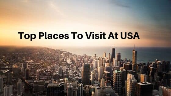 Top Places To Visit At USA
