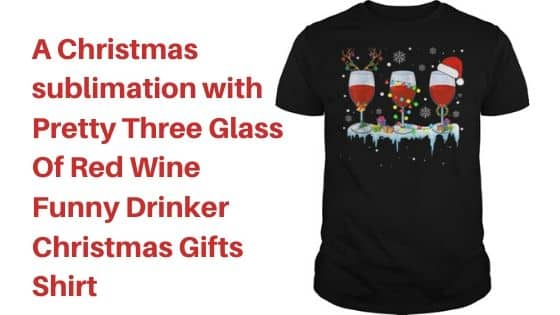 A Christmas sublimation with Pretty Three Glass Of Red Wine Funny Drinker Christmas Gifts Shirt