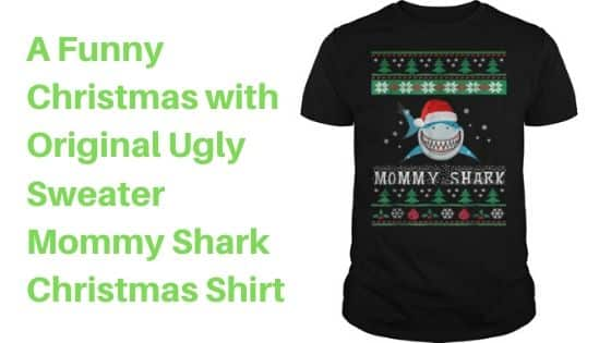 A Funny Christmas with Original Ugly Sweater Mommy Shark Christmas Shirt