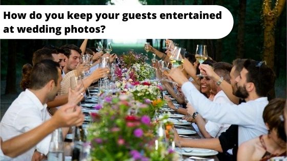 How do you keep your guests entertained at wedding photos?