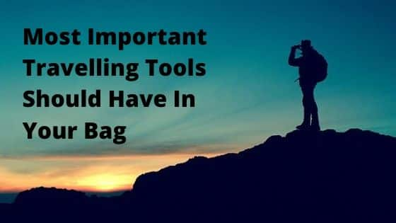 Most Important Travelling Tools Should Have In Your Bag