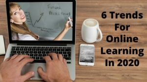 6 Trends For Online Learning In 2020