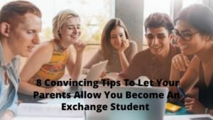 8 Convincing Tips To Let Your Parents Allow You Become An Exchange Student